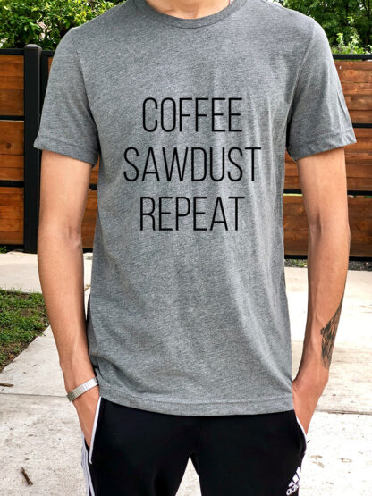 man wearig woodworking tshirt that says coffee sawdust repeat