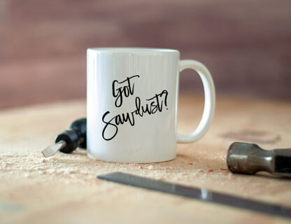 Got Sawdust mug for woodworkers
