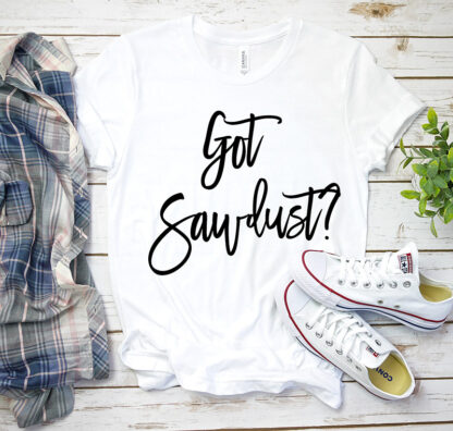 got sawdust t-shirt for woodworkers in white
